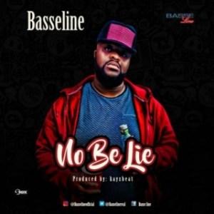 Basseline - No Be Lie